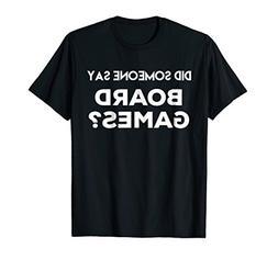 Funny Gamer Shirt - Did Someone Say Board Games?